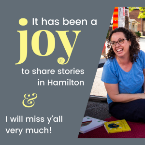 """Text reads: """"It has been a joy to share stories in Hamilton and I will miss y'all very much!""""   Inset photo of Amber, a white woman with dark, curly hair. She wears glasses, a blue tee, dark pants, and a wide grin. She sits cross-legged on a red blanket at the farmer's market and is surrounded by picture books."""