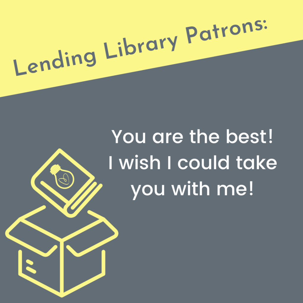 """Text reads: """"Lending Library Patrons: You are the best! I wish I could take you with me!"""" Graphic: A book bearing the Lightbulb Heart logo is being packed into a box."""